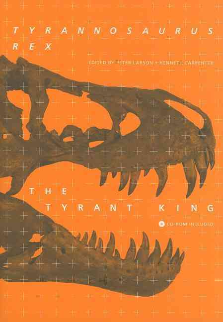 Tyrannosaurus Rex, the Tyrant King By Larson, Peter (EDT)/ Carpenter, Kenneth (EDT)