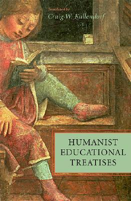 Humanist Educational Treatises By Kallendorf, Craig W. (TRN)